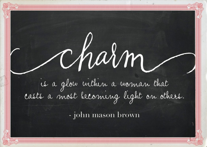 charm is a glow within a woman that casts a most becoming light on others. john mason brown